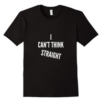 I Can't Think Straight T-Shirt
