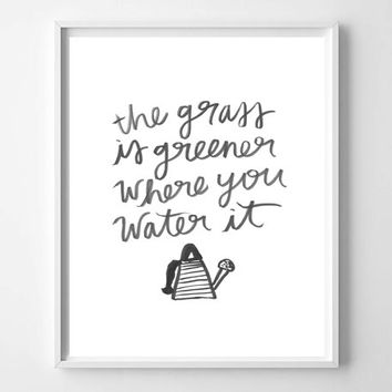 The Grass Is Greener Where You Water It hand lettered watercolor home decor art print