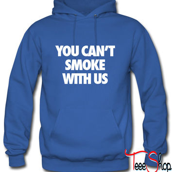You Can't Smoke With Us0 Hoodie