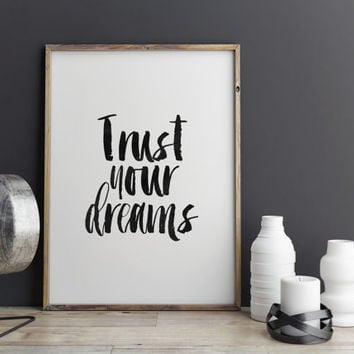 TRUST YOUR DREAMS,Printable Art,Printable Quote,Bedroom Decor,Inspirational Quote,Motivational Print,Typography Print,Home Decor,Dreams