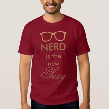 Nerd is the new sexy tees
