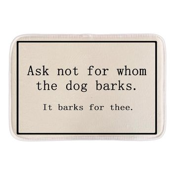 Ask Not For Whom The Dog Barks. It Barks For Thee - Funny Doormats / Door Mat