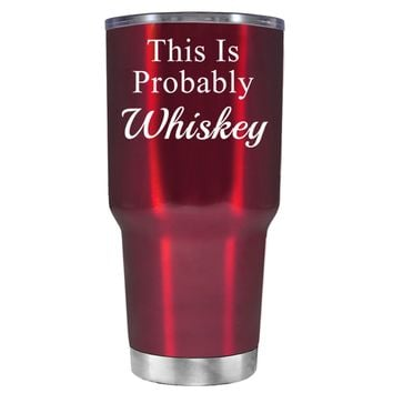 This is Probably Whiskey on Translucent Red 30 oz Tumbler Cup