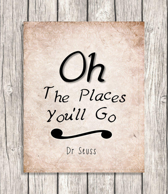 Oh The Places You Ll Go Dr Seuss Quote From Patihomedecor