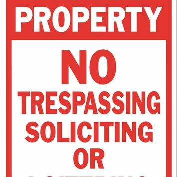 "Private Property No Soliciting Not Loitering No Trespassing Sign, 12"" X 18"""