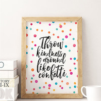 PRINTABLE Art,Throw Kindness Around Like Confetti,Colorful Confetti,Kids Room Decor,Office Decor,Nursery Decor,Inspirational Quote,BE KIND