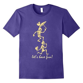 Let's Have Fun Shirt Skeletons Dancing With Umbrellas Skulls