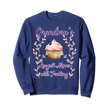 Grandma is Like Mom With Frosting Sweatshirt