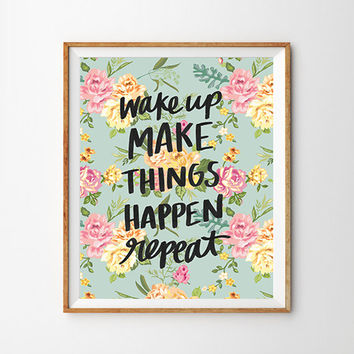 Wake Up Make Things Happen Repeat Hand Lettered Vintage Floral Print