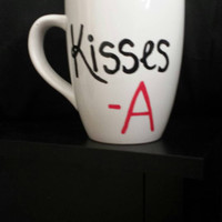 Pretty Little Liars Inspired A Mug - Kisses A - PLL