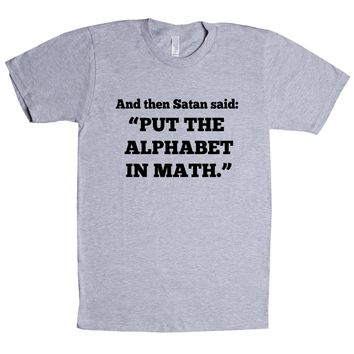 And Then Satan Said Put The Alphabet In Math  Unisex T Shirt