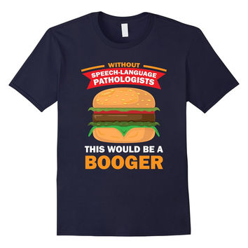 Speech Language Pathologist Shirt Burger Booger Funny Tee