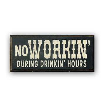 No Workin' During Drinkin' Hours - distressed home decor, wall art, painted wood sign, western