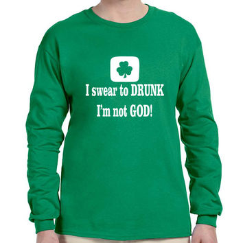 Men's Long Sleeve I Swear To Drunk I'm Not God St Patrick's