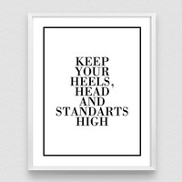 Keep Your Heels, Head and Standards High, Fashion Quote, Motivational Art, Typography Print, Home Decor, Printable, Poster