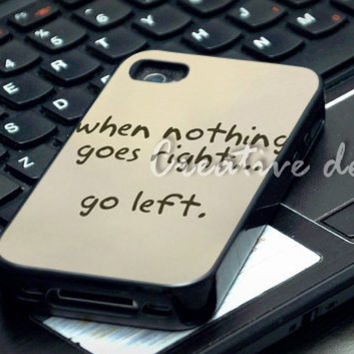 when nothing goes right go left case for iphone 4/4S, iphone 5/5C, samsung galaxy s3, samsung galaxy s4, ipod 4 and ipod 5