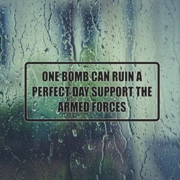 One Bomb Can Ruin a Perfect Day Support the Armed Forces Vinyl Decal (Permanent Sticker)
