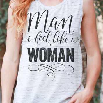 Man I Feel Like a Woman | Flowy Muscle Tank