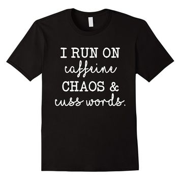 Run On Caffeine Chaos Cuss Word Shirt, funny tee for women