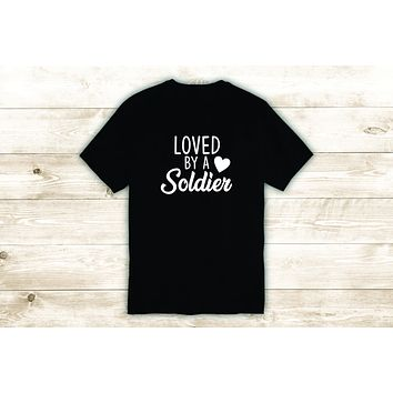 Loved By A Soldier T-Shirt Tee Shirt Vinyl Heat Press Custom Quote Inspirational Funny Teen Girls Husband Wife Married Army Marine Navy