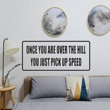 Once you are over the hill you just pick up speed Vinyl Wall Decal - Removable