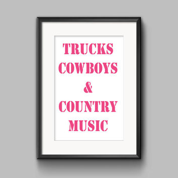Country Girl Decor, Trucks Cowboys & Country Music, 8x10 Print Typography Poster Printable Quote Art