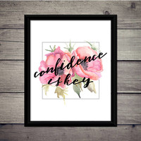 Confidence is Key - Watercolor Flowers, Motivational Print, Instant Download, Digital Art, Printable, Decor, Gift, Sign, Courage, Motivation