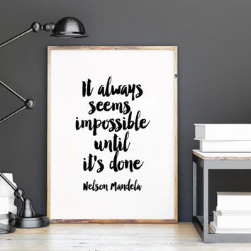 "PRINTABLE Art""It Always Seems Impossible Until It's Done""Motivational Quote,Inspirational Art,Home Wall Decor,Best Words,Apartment Decor"