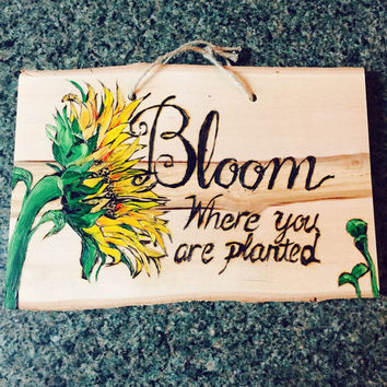 "Sunflower ""Bloom where you are planted"" custom painted & wood burned sign"