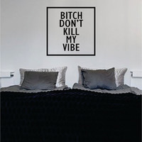 B Dont Kill My Vibe Simple Square Design Quote Decal Sticker Wall Vinyl Decor Art