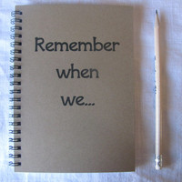 Remember when we...- 5 x 7 journal