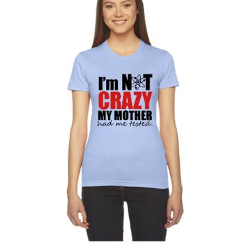 I'm Not Crazy - The Big Bang Theory - Women's Tee