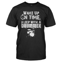 Wake Up On Time, Sleep With a Drummer - T Shirt