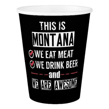 Montana Eat Meat Drink Beer Awesome Paper Cup
