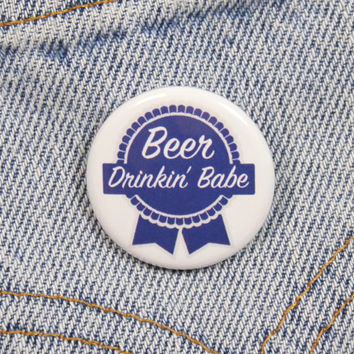 Beer Drinkin Babe 1.25 Inch Pin Back Button Badge