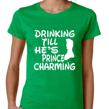 Women's T Shirt Drinking Till He's Prince Charming Party Drunk