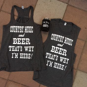 """Country Music and Beer That's Why I'm Here!"" Women's Tank"