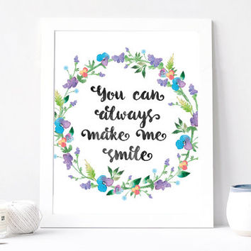You Can Always Make Me Smile Print - You Can Always Make Me Smile Quote - Positive Inspiration Print - Flower Floral Wreath - Positive Vibes