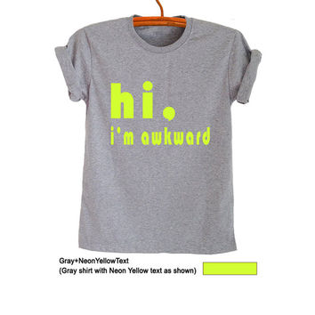 Hi I'm awkward T Shirt Gray Fashion Teenage T-Shirts Funny Tumblr Fresh Trendy Womens Mens Punk Grunge Hype Merch Gifts Instagram Pinterest