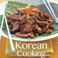 Korean Cooking: Quick, Easy, Delicious Recipes to Make at Home (The Essential Asian Kitchen)