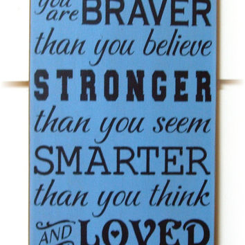 Always remember you are braver than you believe... typography wood sign