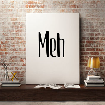 "Inspirational art ""Meh"" Tpographic print Wall art Home decor Instant download Black And White Printable Quotes Letterpress Style Word art"