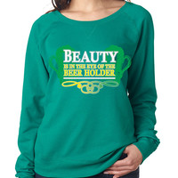Beauty is in the eye of the Beer holder long sleeve Pullover Women