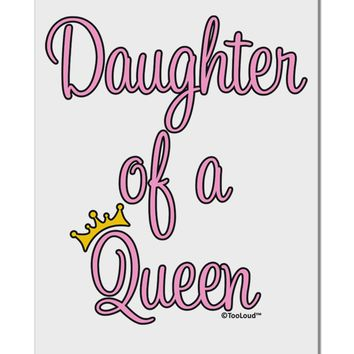 """Daughter of a Queen - Matching Mom and Daughter Design Aluminum 8 x 12"""" Sign by TooLoud"""