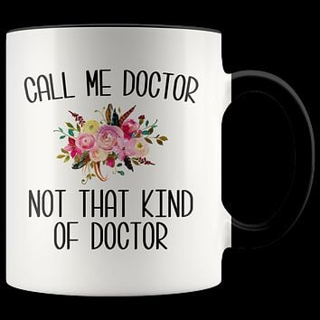 Gift for Phd Graduate Funny Doctor Mug for Her Doctorate Degree Not That Kind of Doctor Coffee Cup