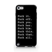 Fuck It. Fuck Off. Fuck You. Fuck Her. Fuck Him. Fuck This. Fuck That. Fuck All - Black - Sassy Quote - Funny Quote - iPod Touch Gen 5 Black Case (C) Andre Gift Shop
