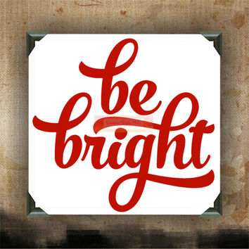 BE BRIGHT - Painted Canvases - wall decor - wall hanging - custom canvas - Christmas quotes on canvas - Christmas - Holidays