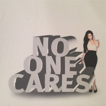 No One Cares T Shirt