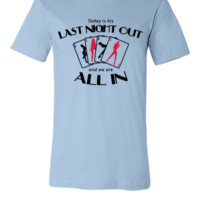 Last night out - and we are all in - Unisex T-shirt