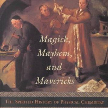 Magick, Mayhem, and Mavericks: The Spirited History of Physical Chemistry
